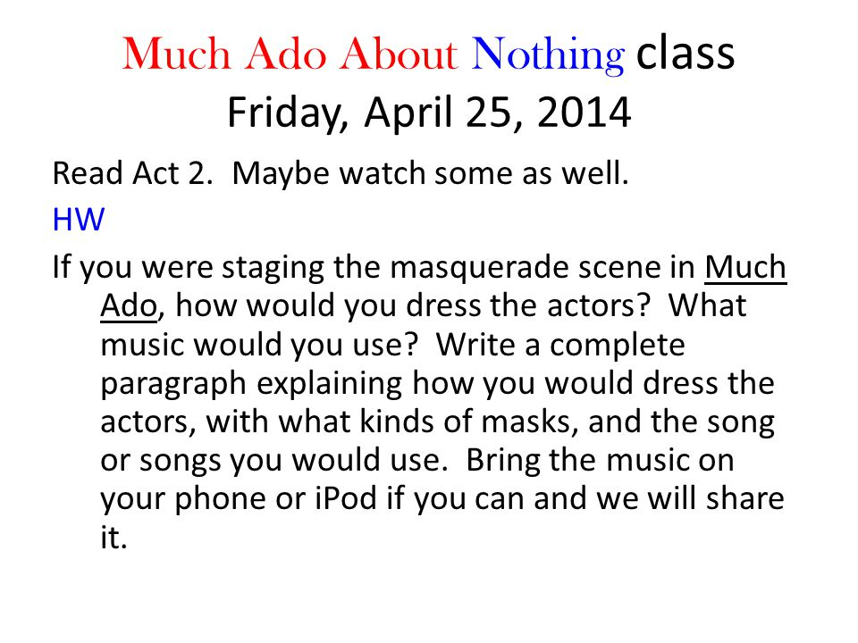 Much Ado About Nothing class Friday, April 25, 2014 Read Act 2.