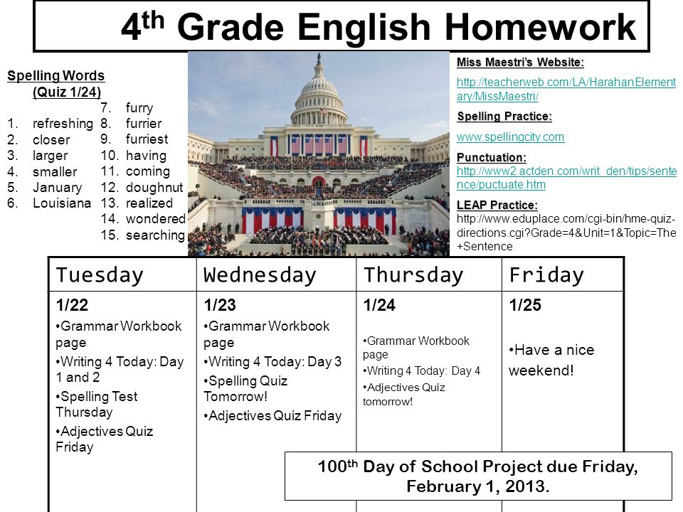 TuesdayWednesdayThursdayFriday 1/22 Grammar Workbook page Writing 4 Today: Day 1 and 2 Spelling Test Thursday Adjectives Quiz Friday 1/23 Grammar Work