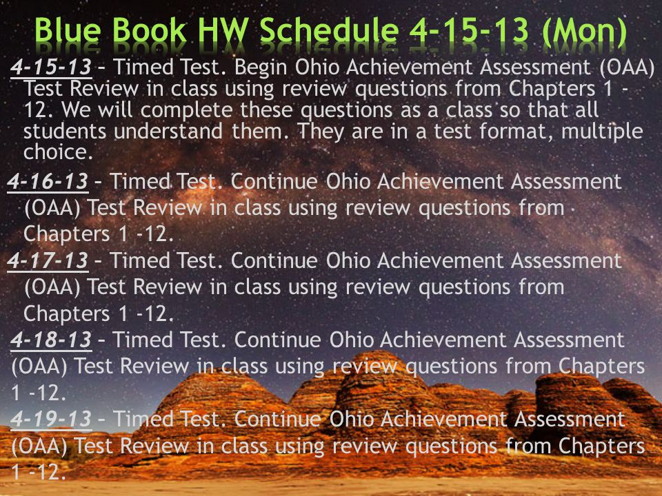 4-15-13 – Timed Test. Begin Ohio Achievement Assessment (OAA) Test Review in class using review questions from Chapters 1 - 12. We will complete these