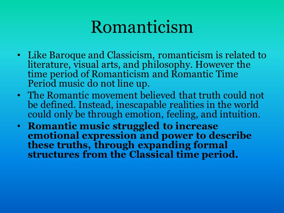 Romanticism Like Baroque and Classicism, romanticism is related to literature, visual arts, and philosophy.