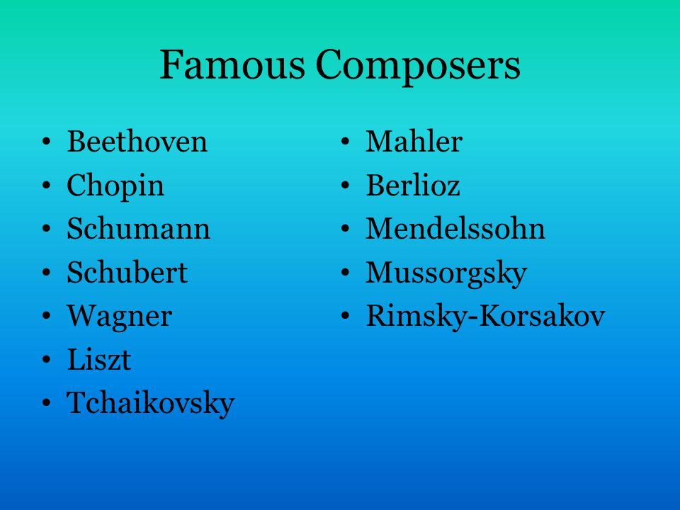 Famous Composers Beethoven Chopin Schumann Schubert Wagner Liszt Tchaikovsky Mahler Berlioz Mendelssohn Mussorgsky Rimsky-Korsakov
