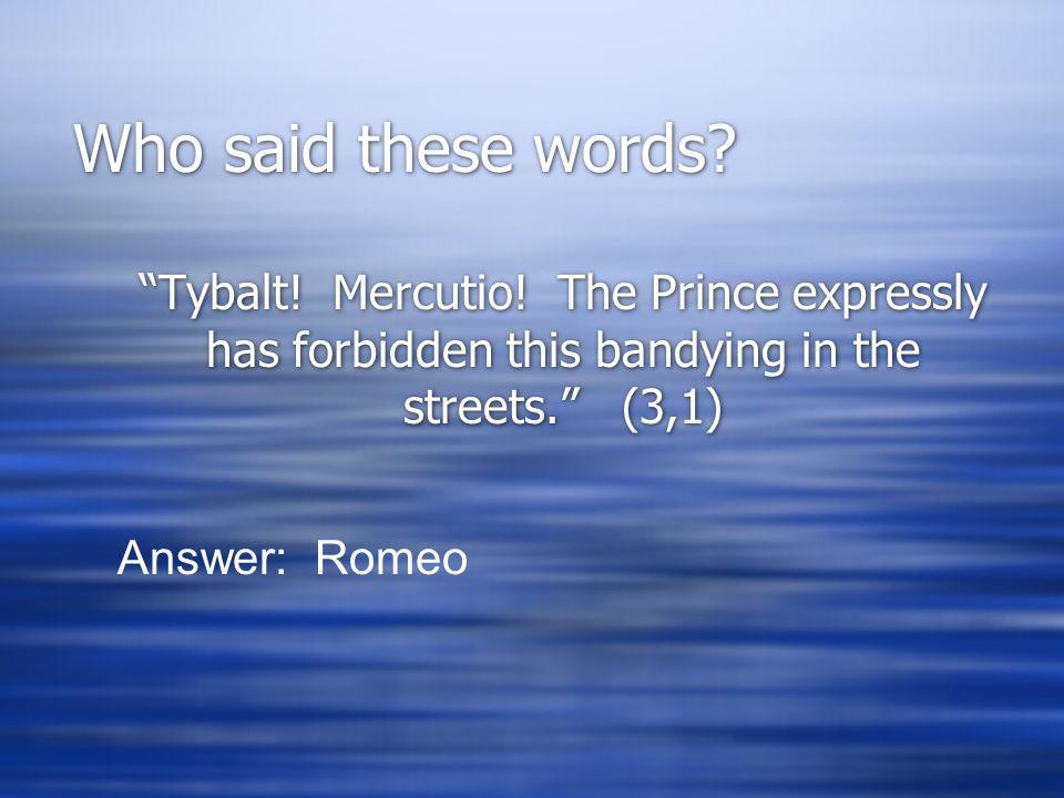 Who said these words. Tybalt. Mercutio.