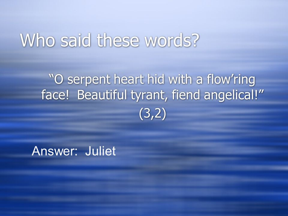 Who said these words. O serpent heart hid with a flow'ring face.