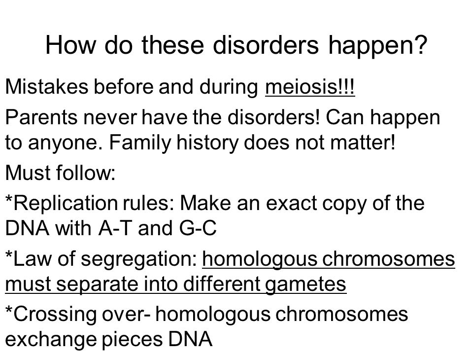 How do these disorders happen.Mistakes before and during Parents never have the disorders.