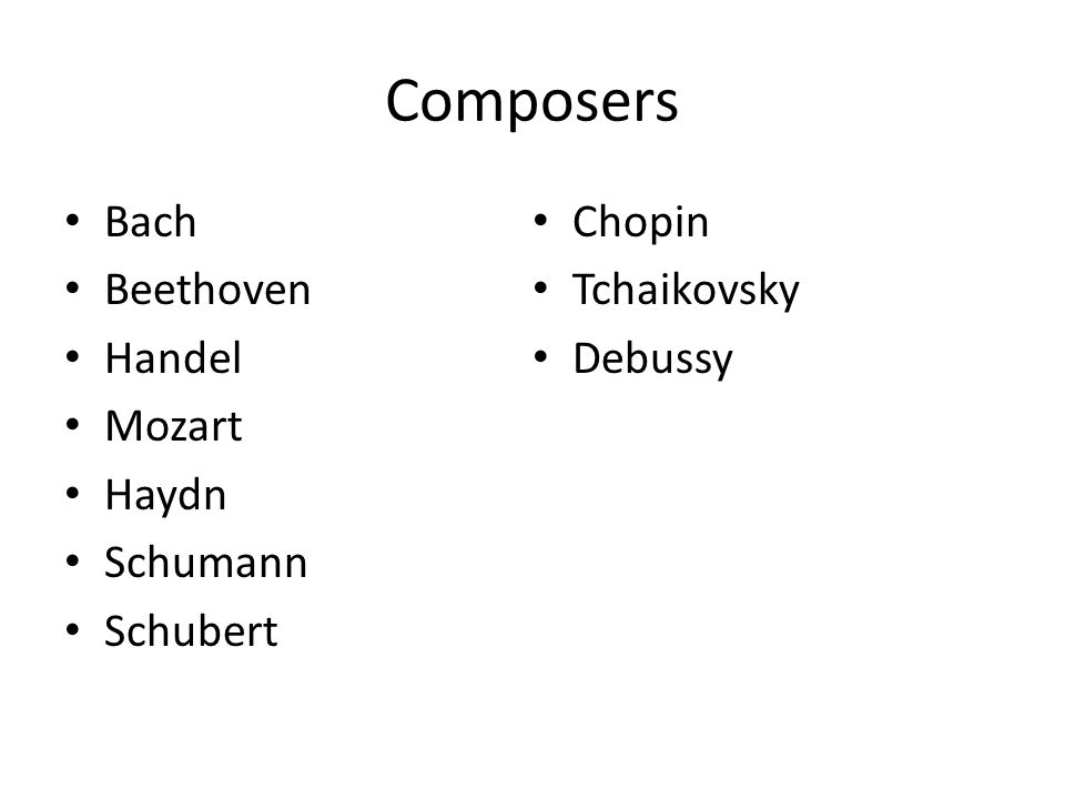 Composers Bach Beethoven Handel Mozart Haydn Schumann Schubert Chopin Tchaikovsky Debussy