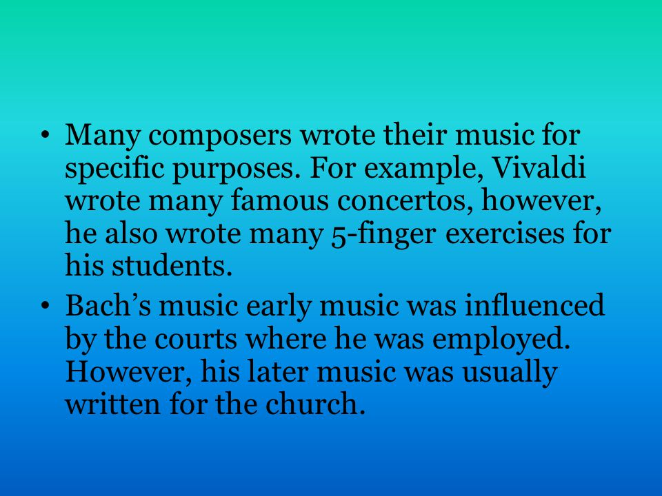 Many composers wrote their music for specific purposes.