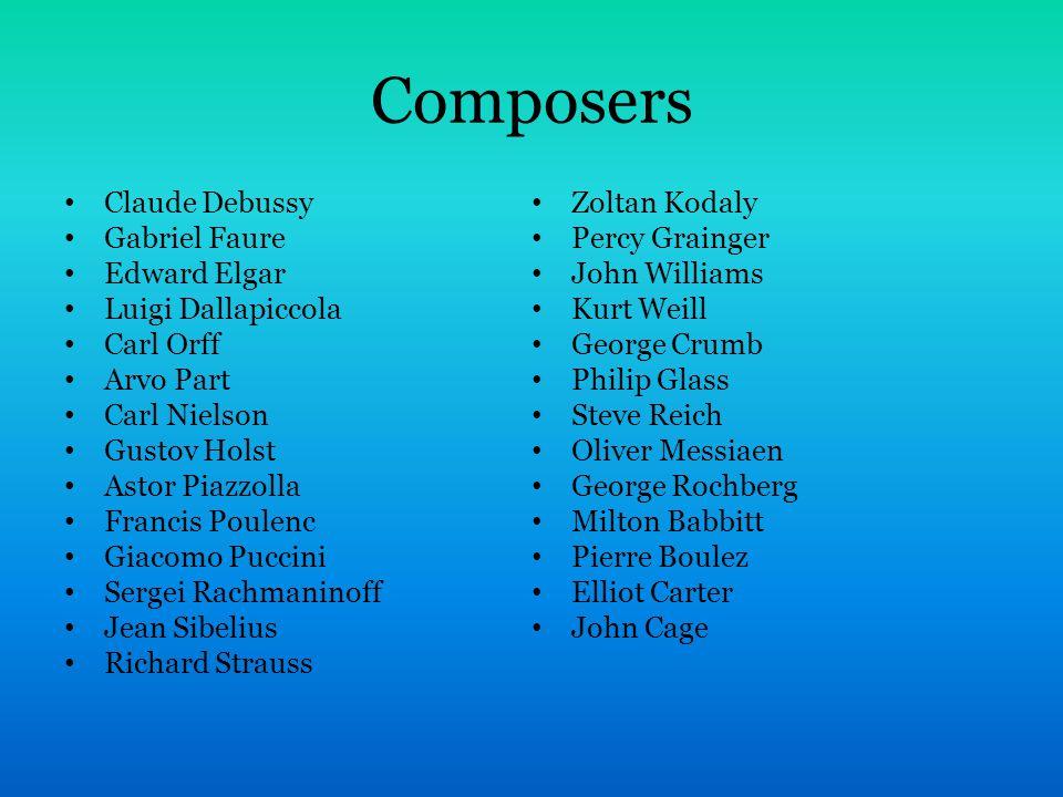 Composers Claude Debussy Gabriel Faure Edward Elgar Luigi Dallapiccola Carl Orff Arvo Part Carl Nielson Gustov Holst Astor Piazzolla Francis Poulenc G