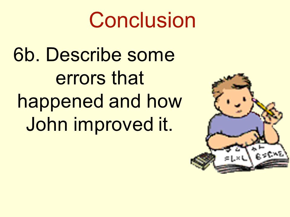 Conclusion 6b. Describe some errors that happened and how John improved it.