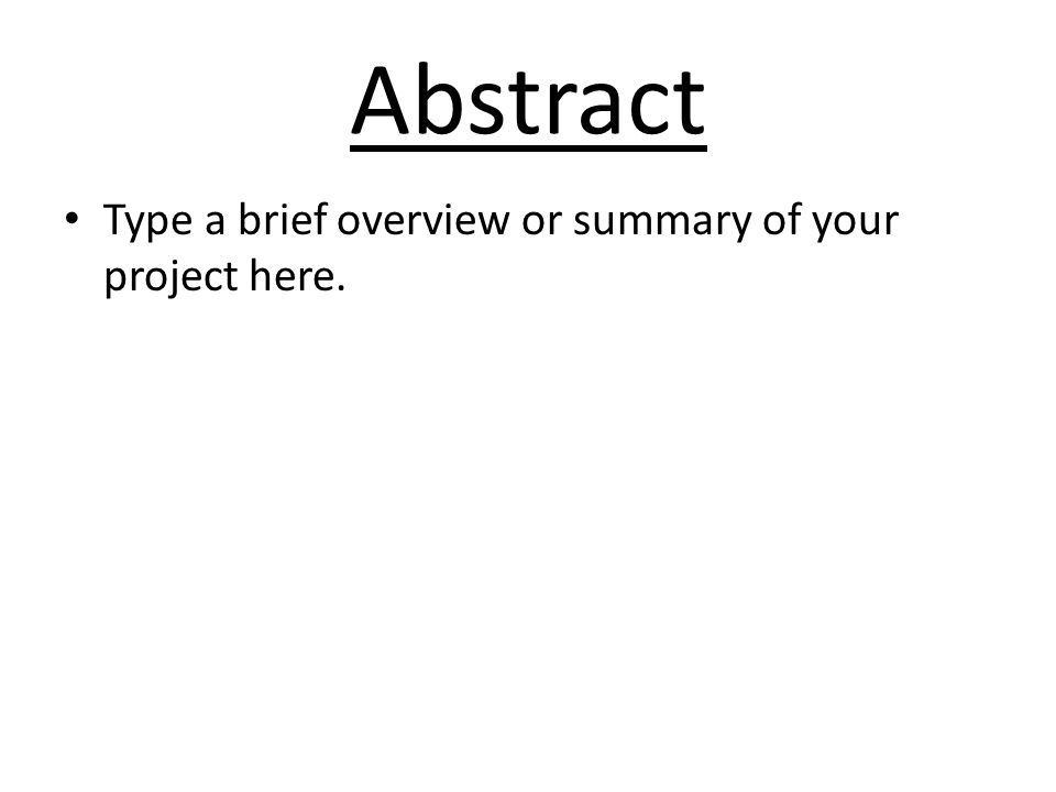 Abstract Type a brief overview or summary of your project here.