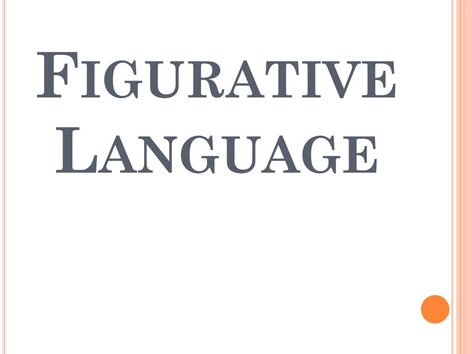 F IGURATIVE L ANGUAGE