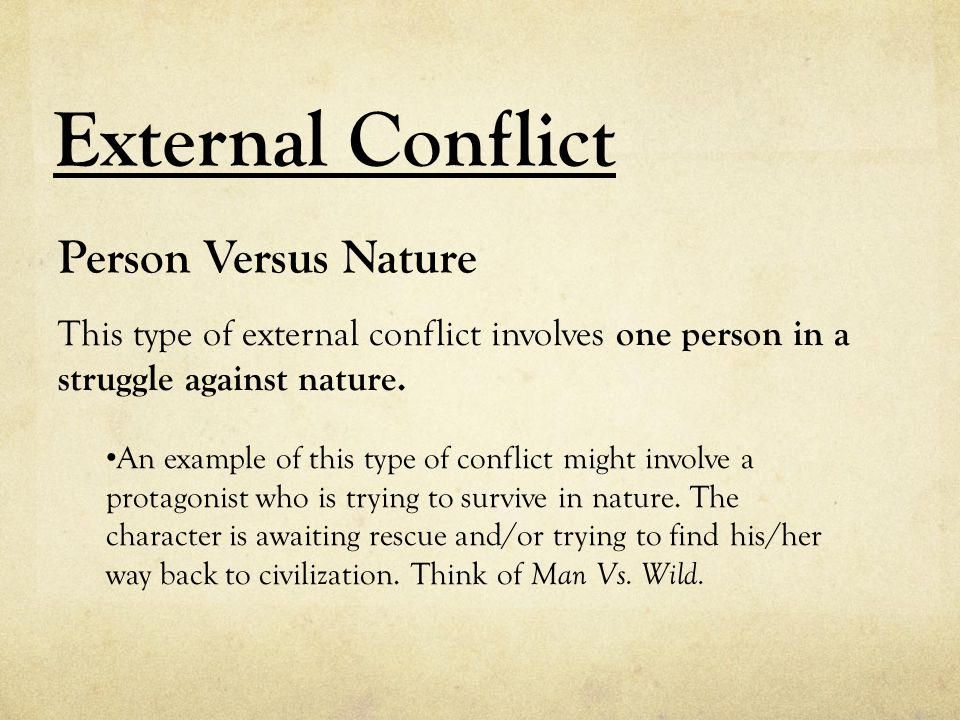External Conflict Person Versus Nature This type of external conflict involves one person in a struggle against nature.