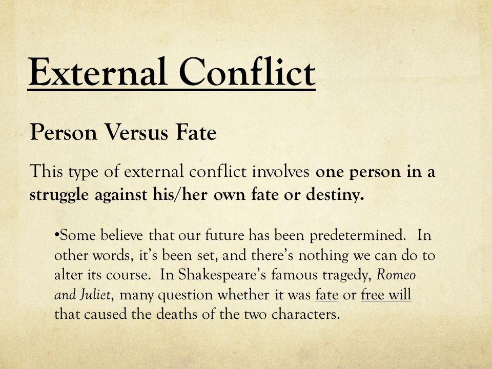 External Conflict Person Versus Fate This type of external conflict involves one person in a struggle against his/her own fate or destiny.