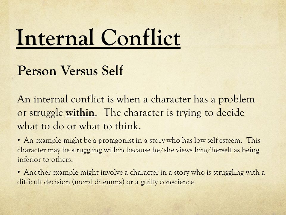 Internal Conflict An internal conflict is when a character has a problem or struggle within.