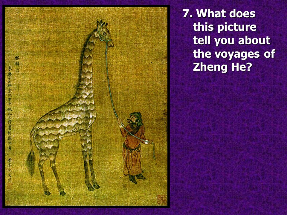 7. What does this picture tell you about the voyages of Zheng He?
