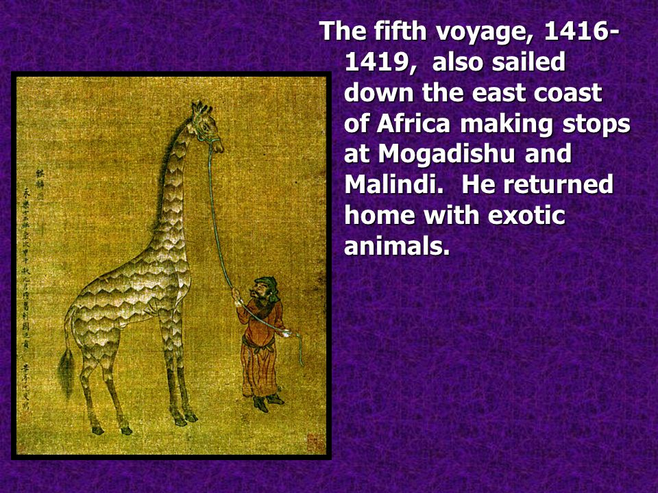 The fifth voyage, 1416- 1419, also sailed down the east coast of Africa making stops at Mogadishu and Malindi.