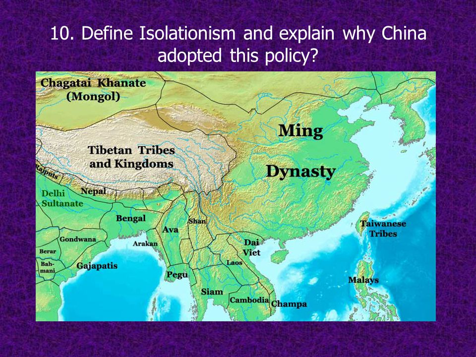 10. Define Isolationism and explain why China adopted this policy