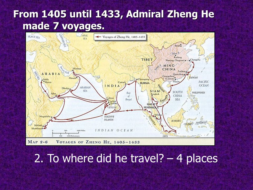 From 1405 until 1433, Admiral Zheng He made 7 voyages. 2. To where did he travel – 4 places