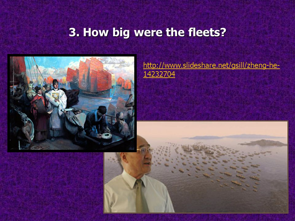 3. How big were the fleets? http://www.slideshare.net/gsill/zheng-he- 14232704