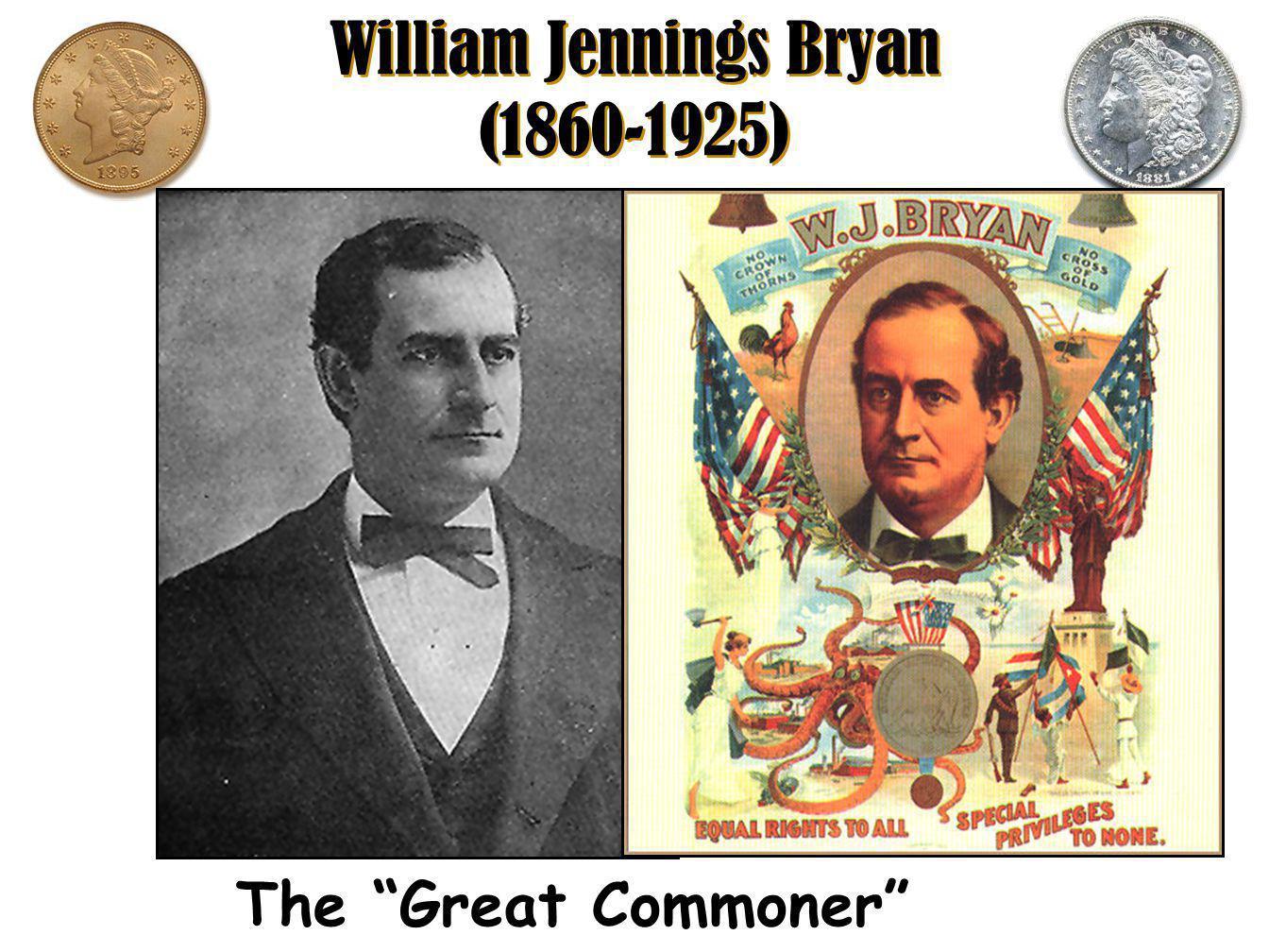 "William Jennings Bryan (1860-1925) The ""Great Commoner"""