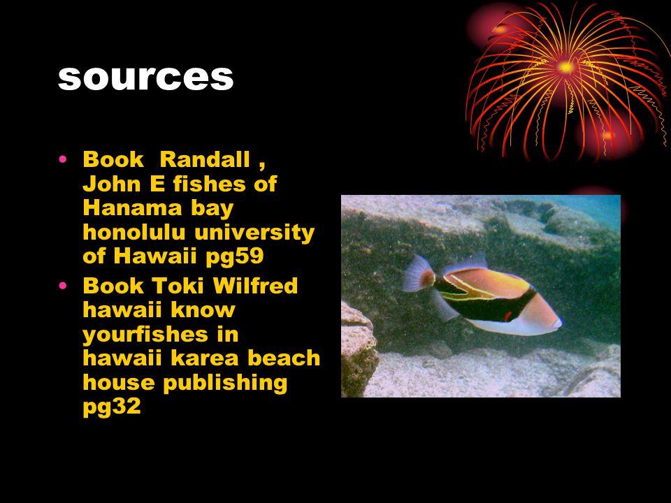 sources Book Randall, John E fishes of Hanama bay honolulu university of Hawaii pg59 Book Toki Wilfred hawaii know yourfishes in hawaii karea beach house publishing pg32