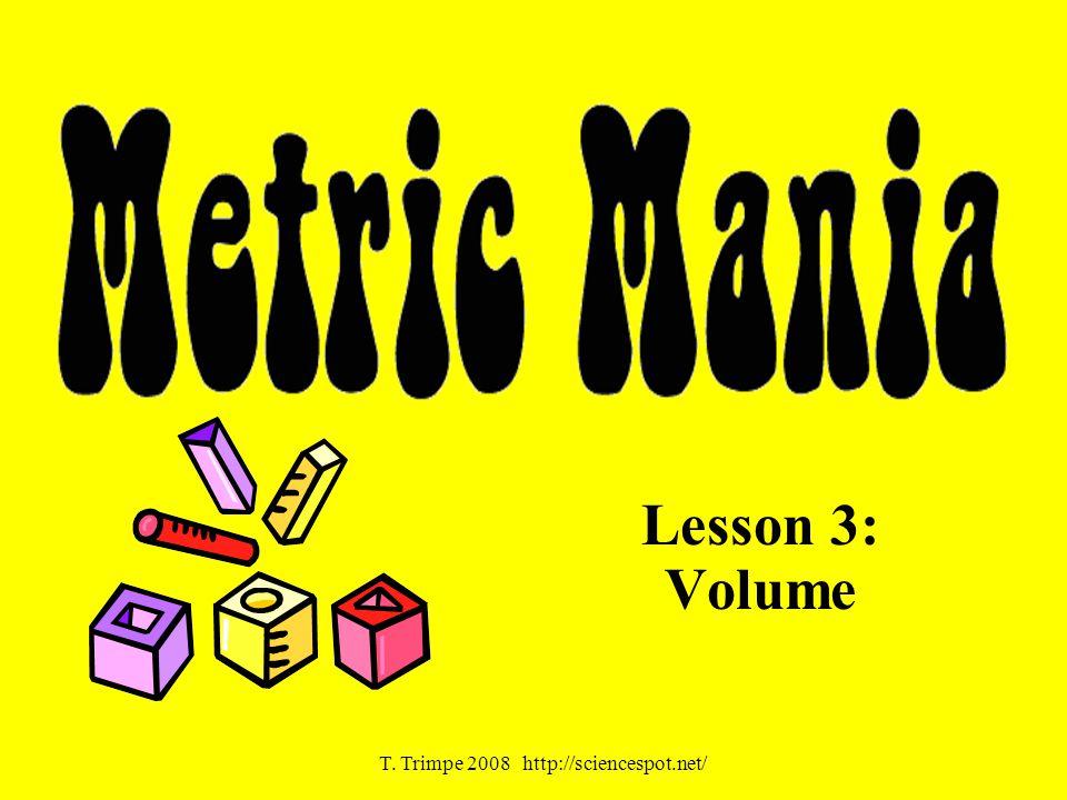 Lesson 3: Volume T. Trimpe 2008 http://sciencespot.net/