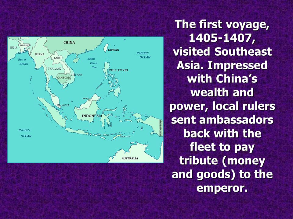 The first voyage, 1405-1407, visited Southeast Asia.