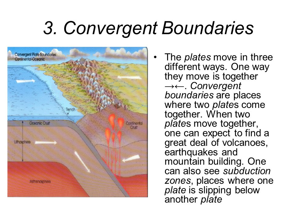3.Convergent Boundaries The plates move in three different ways.