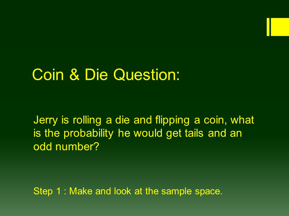 Coin & Die Question: Jerry is rolling a die and flipping a coin, what is the probability he would get tails and an odd number.