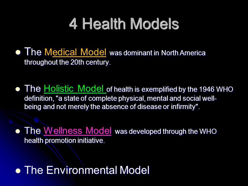 4 Health Models T he Medical Model was dominant in North America throughout the 20th century. T he Medical Model was dominant in North America through