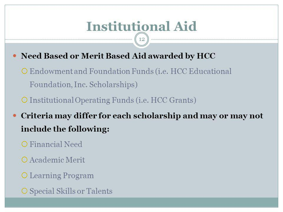 Institutional Aid Need Based or Merit Based Aid awarded by HCC  Endowment and Foundation Funds (i.e. HCC Educational Foundation, Inc. Scholarships) 