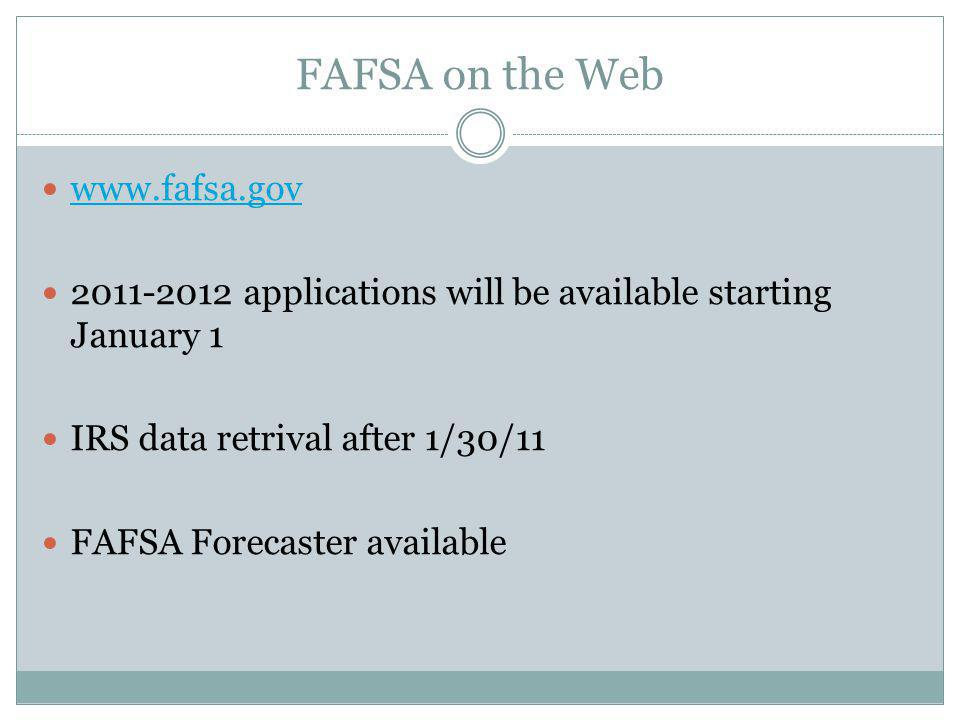 FAFSA on the Web www.fafsa.gov 2011-2012 applications will be available starting January 1 IRS data retrival after 1/30/11 FAFSA Forecaster available