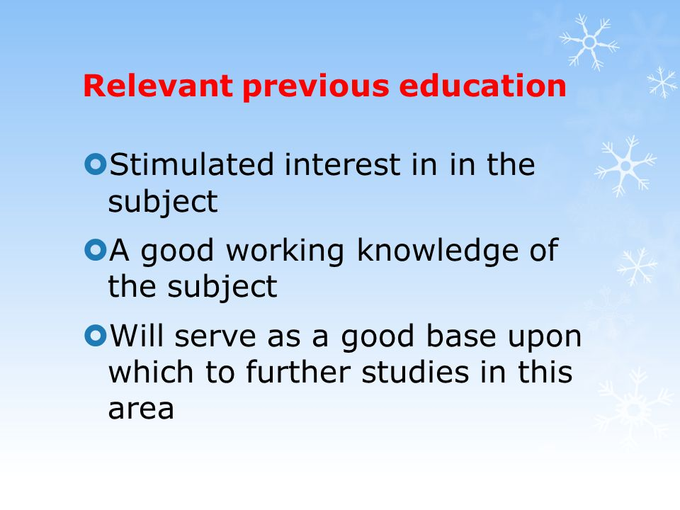Relevant previous education  Stimulated interest in in the subject  A good working knowledge of the subject  Will serve as a good base upon which to further studies in this area