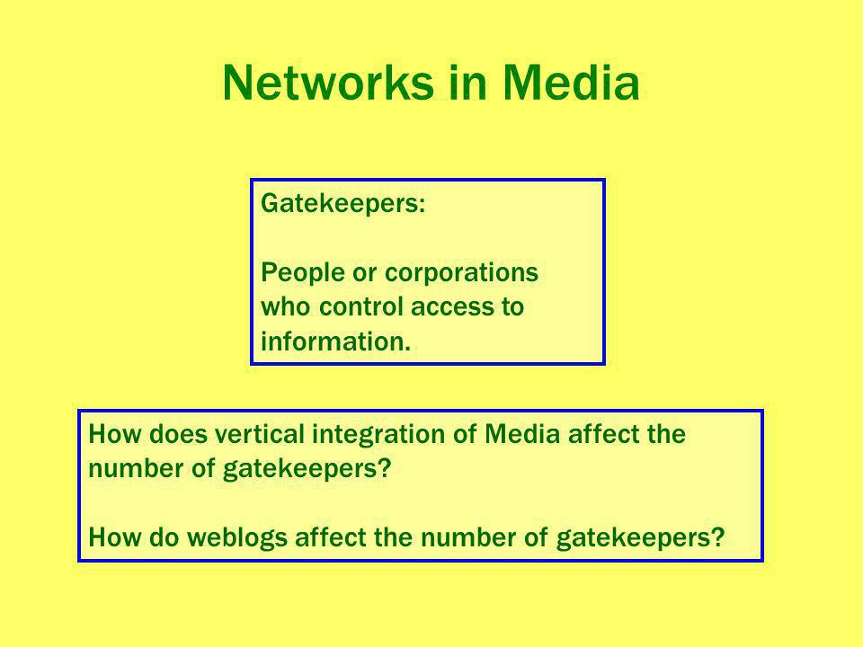 Gatekeepers: People or corporations who control access to information. How does vertical integration of Media affect the number of gatekeepers? How do