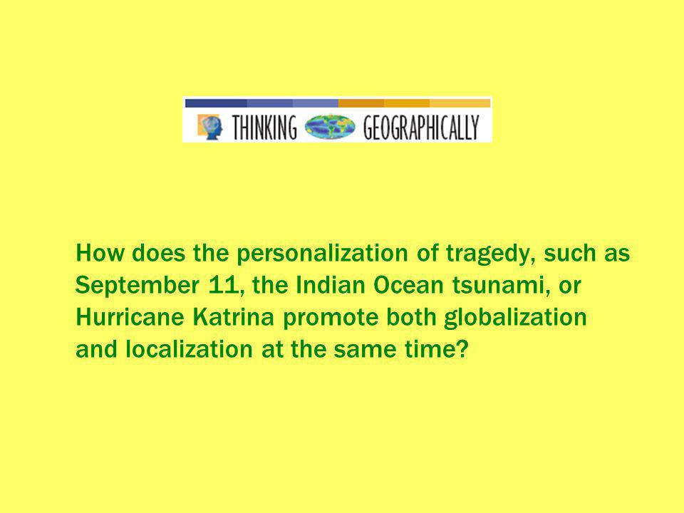 How does the personalization of tragedy, such as September 11, the Indian Ocean tsunami, or Hurricane Katrina promote both globalization and localizat