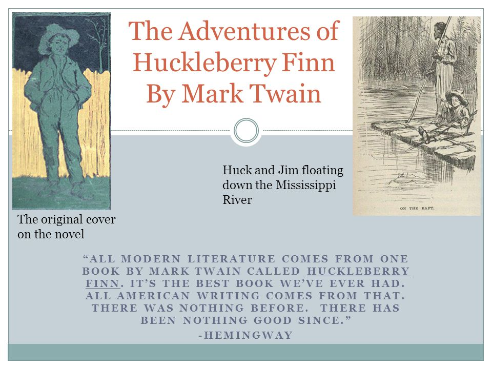 """ALL MODERN LITERATURE COMES FROM ONE BOOK BY MARK TWAIN CALLED HUCKLEBERRY FINN. IT'S THE BEST BOOK WE'VE EVER HAD. ALL AMERICAN WRITING COMES FROM T"
