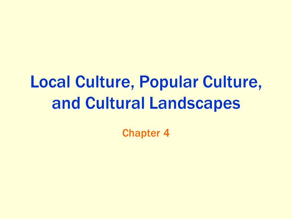 What are Local and Popular Cultures? Key Question: