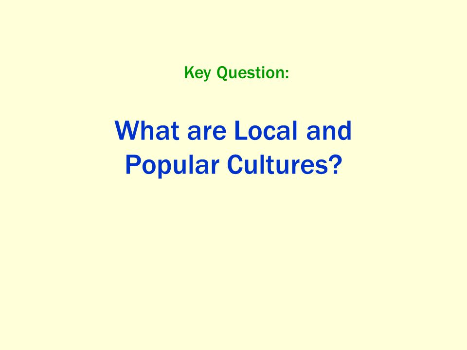 Local Culture: A group of people in a particular place who see themselves as a collective or a community, who share experiences, customs, and traits, and who work to preserve those traits and customs in order to claim uniqueness and to distinguish themselves from others.