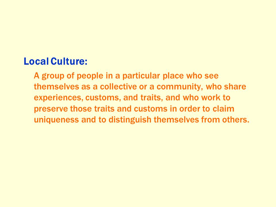In an age of globalization, where popular culture diffuses quickly, what do local cultures do to maintain their customs?