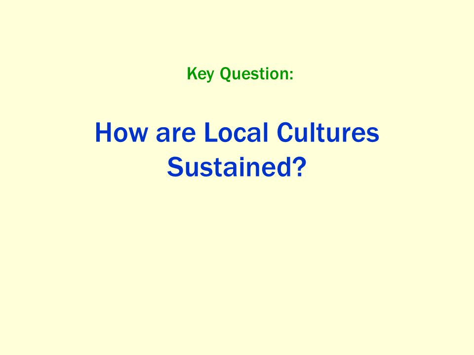 Urban Local Cultures Can create ethnic neighborhoods within cities.