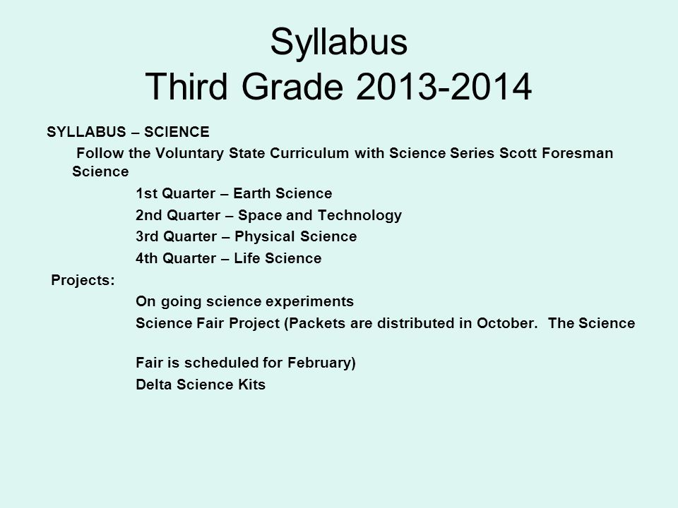 Syllabus Third Grade 2013-2014 SYLLABUS – SCIENCE Follow the Voluntary State Curriculum with Science Series Scott Foresman Science 1st Quarter – Earth
