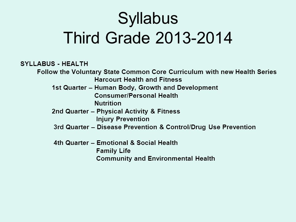 Syllabus Third Grade 2013-2014 SYLLABUS - HEALTH Follow the Voluntary State Common Core Curriculum with new Health Series Harcourt Health and Fitness