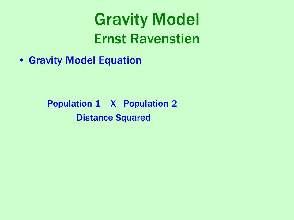 Gravity Model Ernst Ravenstien Gravity Model Equation Population 1 X Population 2 Distance Squared