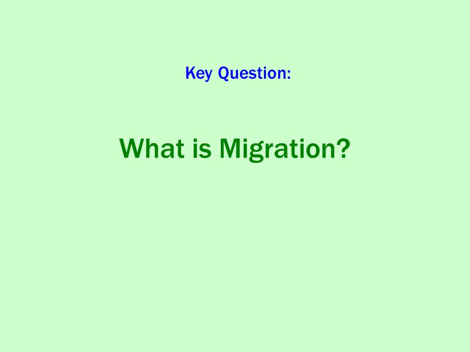 What is Migration? Key Question: