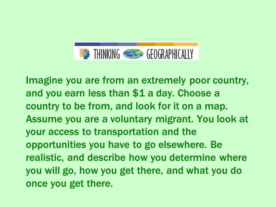 Imagine you are from an extremely poor country, and you earn less than $1 a day.