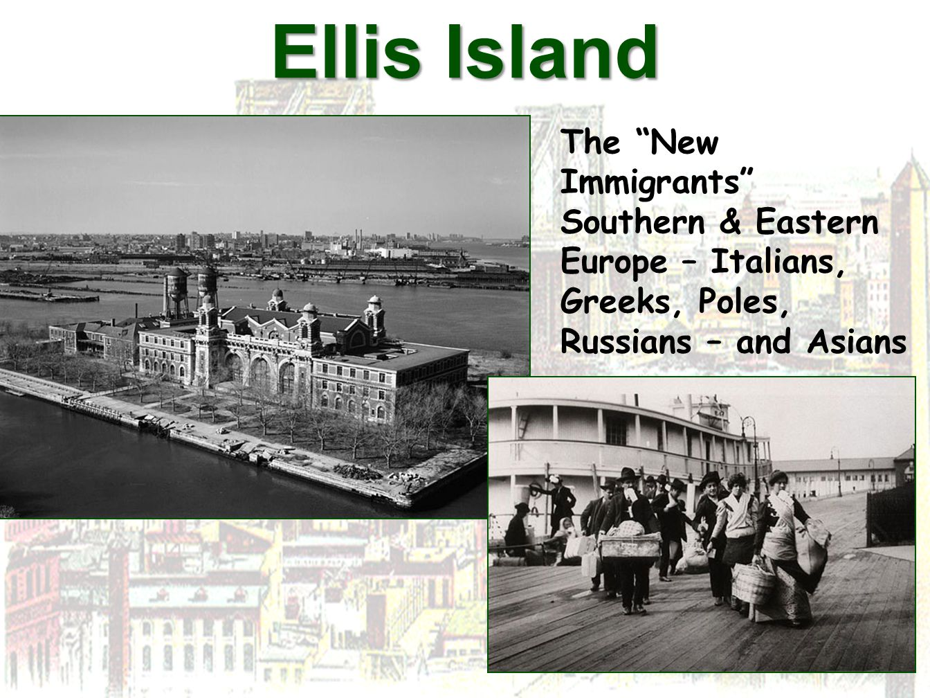 Ellis Island The New Immigrants Southern & Eastern Europe – Italians, Greeks, Poles, Russians – and Asians