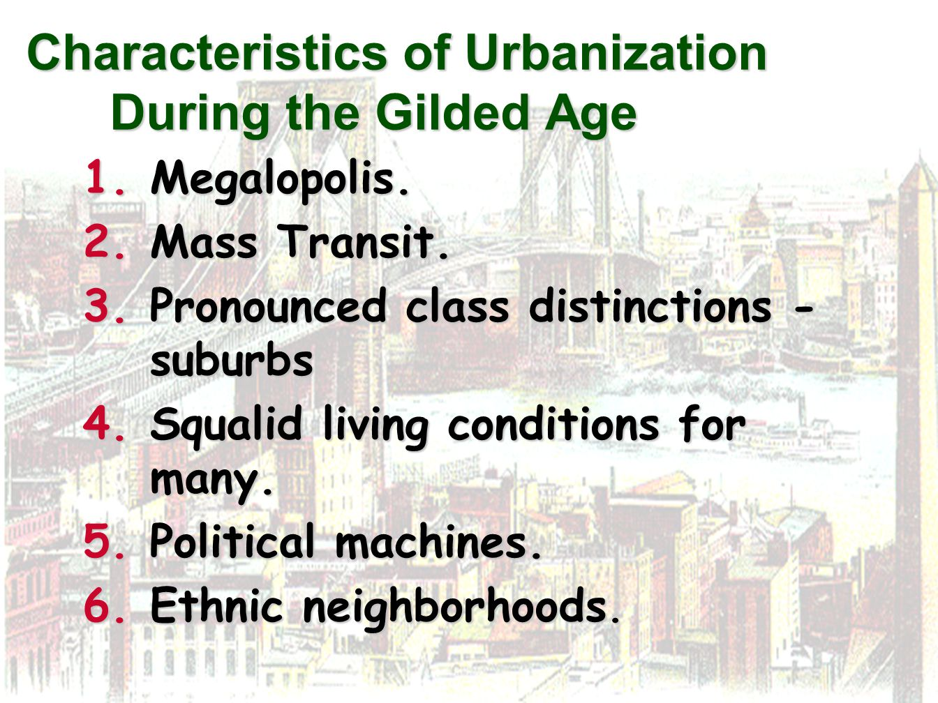 Characteristics of Urbanization During the Gilded Age 1.Megalopolis. 2.Mass Transit. 3.Pronounced class distinctions - suburbs 4.Squalid living condit
