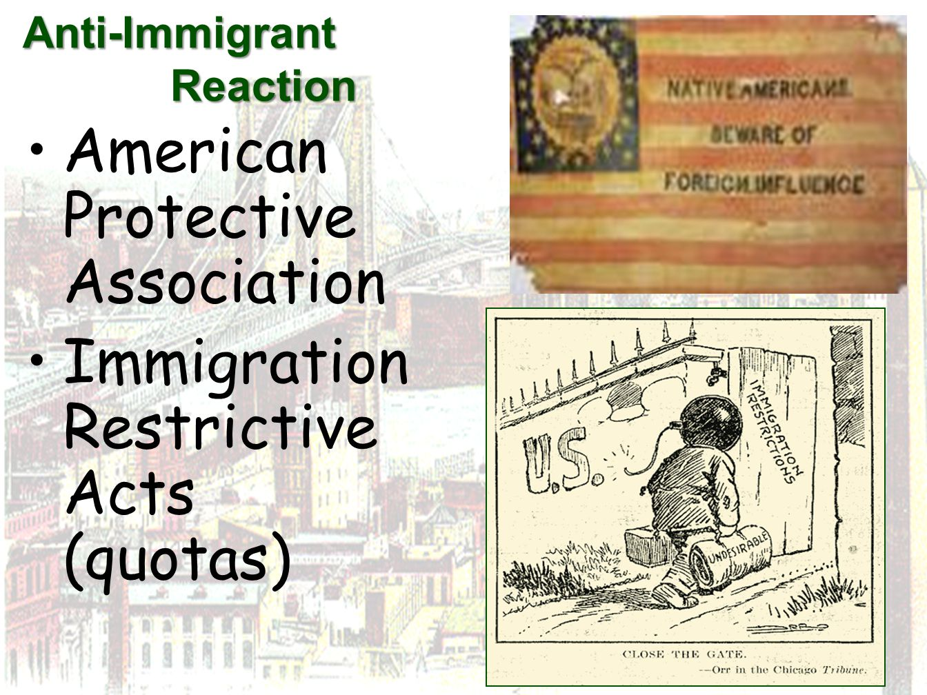 Anti-Immigrant Reaction Anti-Immigrant Reaction American Protective Association Immigration Restrictive Acts (quotas)