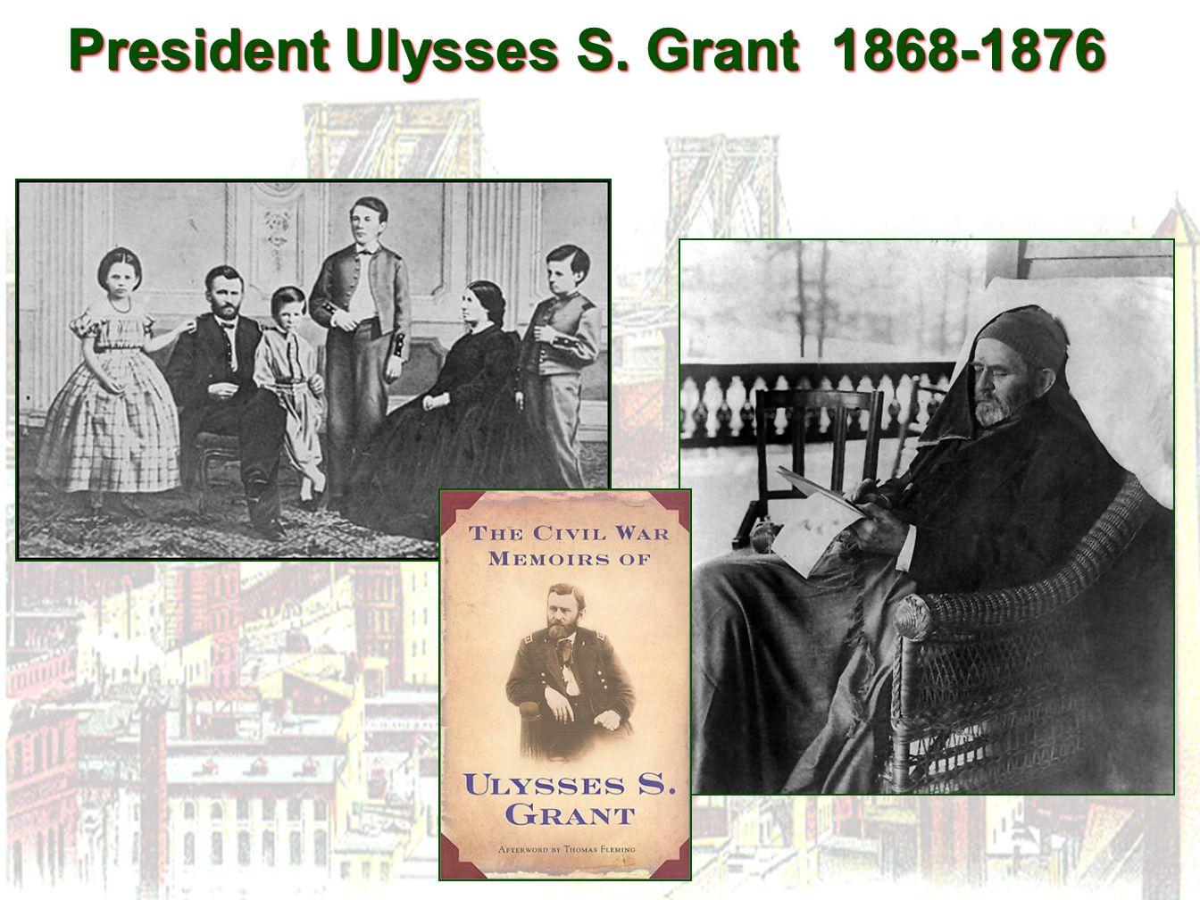 President Ulysses S. Grant 1868-1876 President Ulysses S. Grant 1868-1876