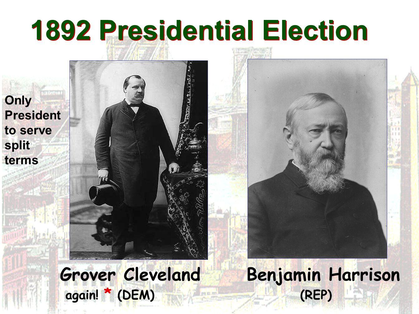 1892 Presidential Election Grover Cleveland Benjamin Harrison again! * (DEM) (REP) Only President to serve split terms