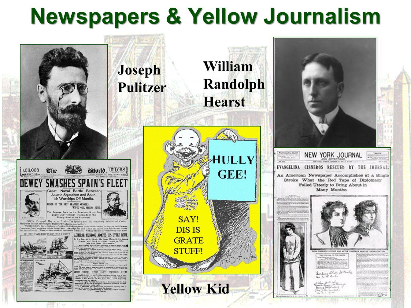 Newspapers & Yellow Journalism Joseph Pulitzer William Randolph Hearst Yellow Kid